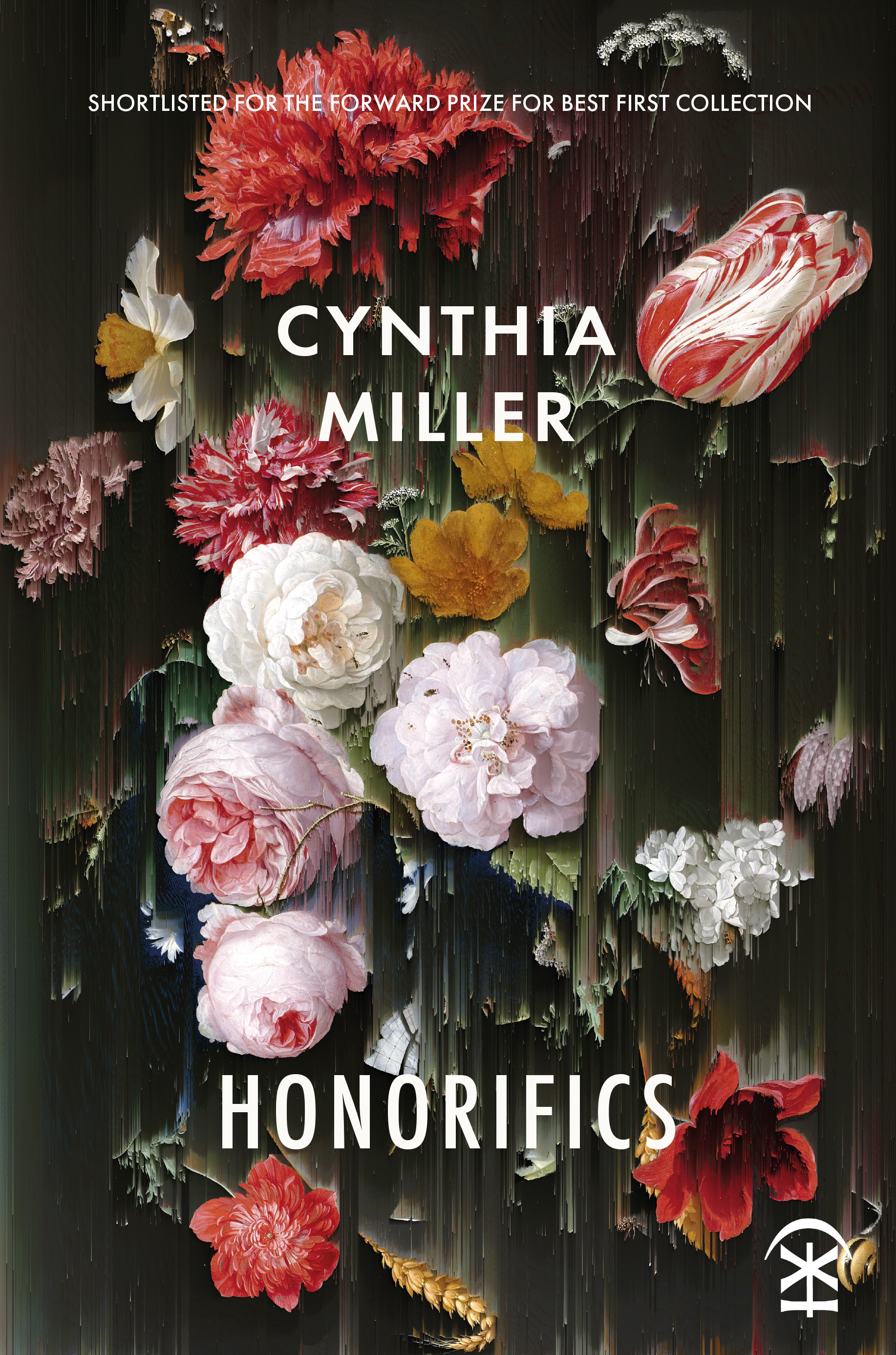 """Front cover of poetry book, Dark with pink and white flowers and white text which reads 'Shortlisted for the Forward prize for best poetry collection. Cynthia Miller. Honourifics"""""""